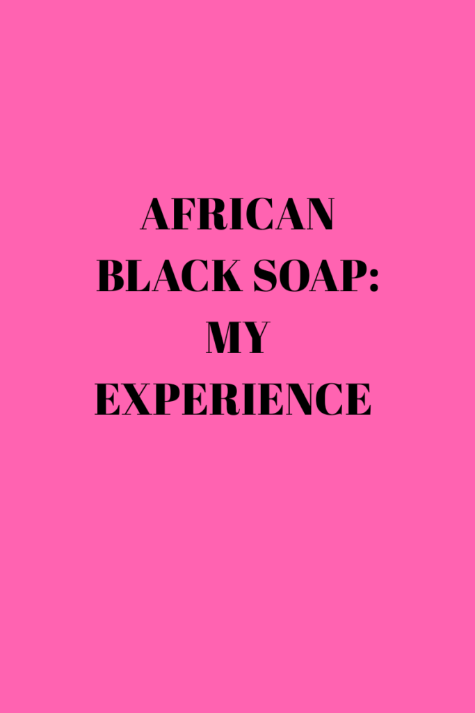 African black soap: My Experience using it! 2