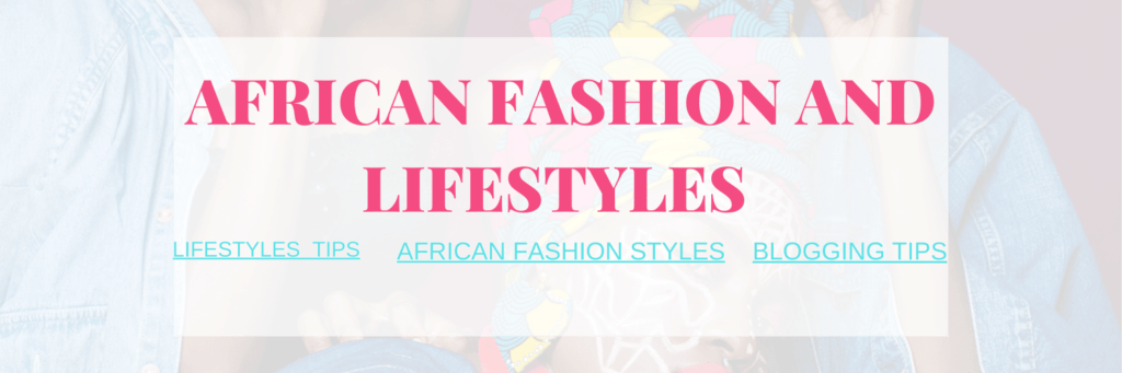 AFRICAN FASHION AND LIFESTYLES